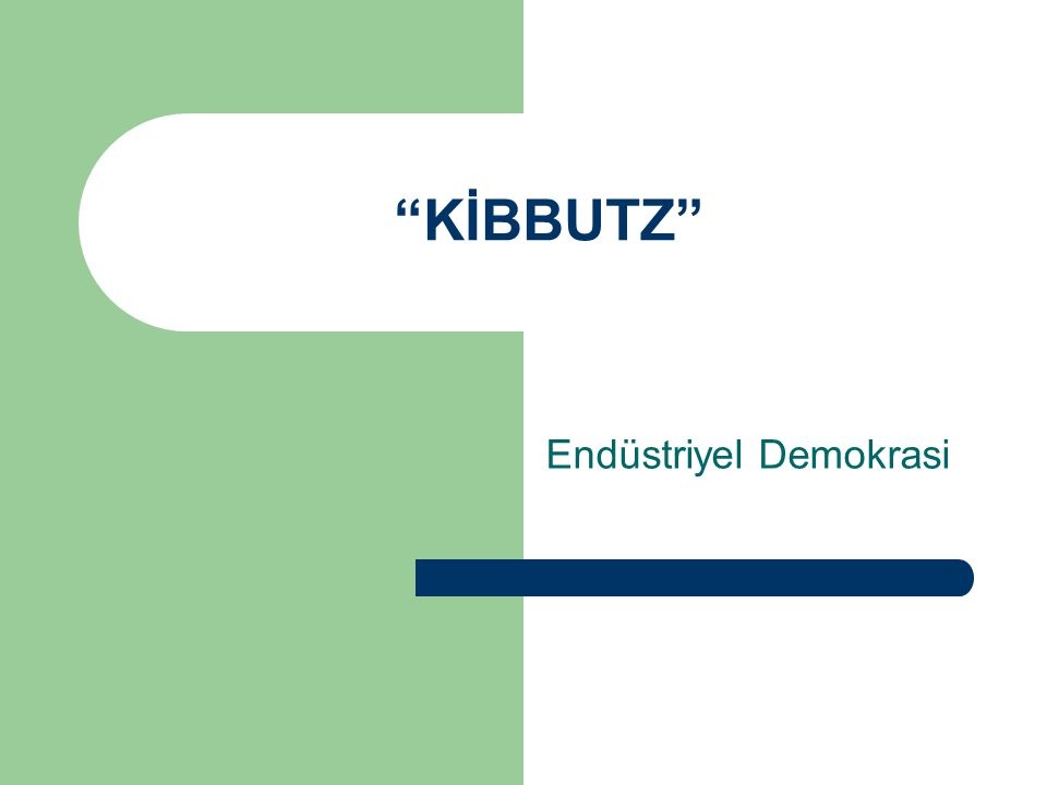 Kibbutz (İbranice: Topluluk ya da Birliktelik) Sosyalizm ve siyonizmi pratik bir şekilde bir araya getiren kibbutizm İsrail'e özgün bir deneyimdir.