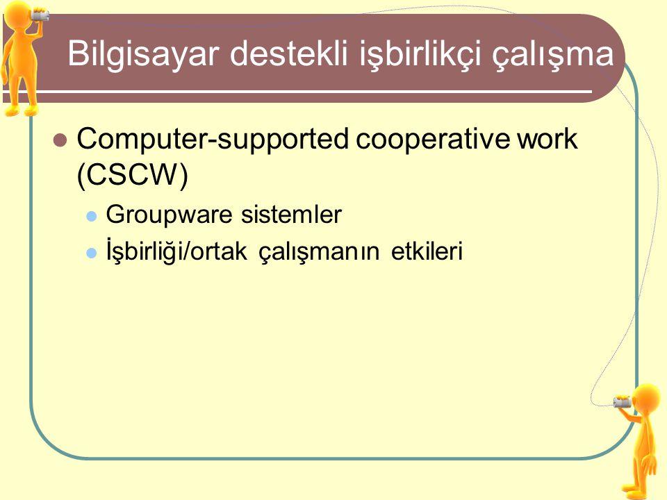 Groupware sistemler İletişim ve İşbirliği sistemleridir.