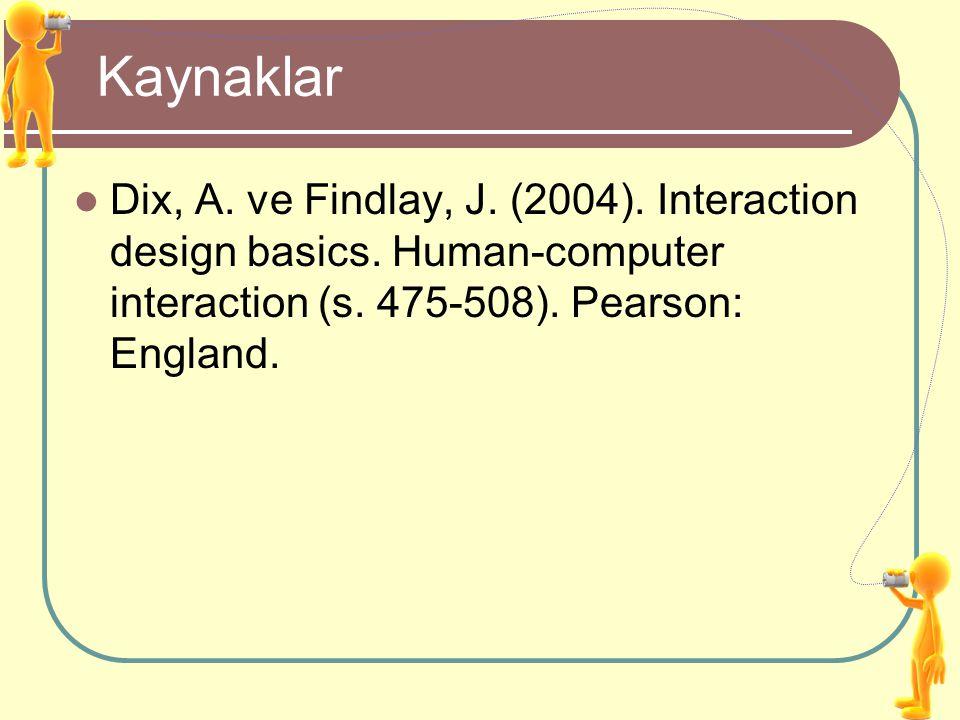 Kaynaklar Dix, A. ve Findlay, J. (2004). Interaction design basics. Human-computer interaction (s. 475-508). Pearson: England.