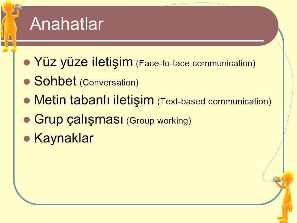 Yüz yüze iletişim Teknoloji yönünden basit Ama çoklu iletişim -> etkileşim Yüz yüze iletişim (insan-insan iletişimi) Konuşma, Duyma Yüz, göz, bakış (mimik) Vücut dili (jest) İletişim Haberleşme: duygu, düşünce, bilgi vb.
