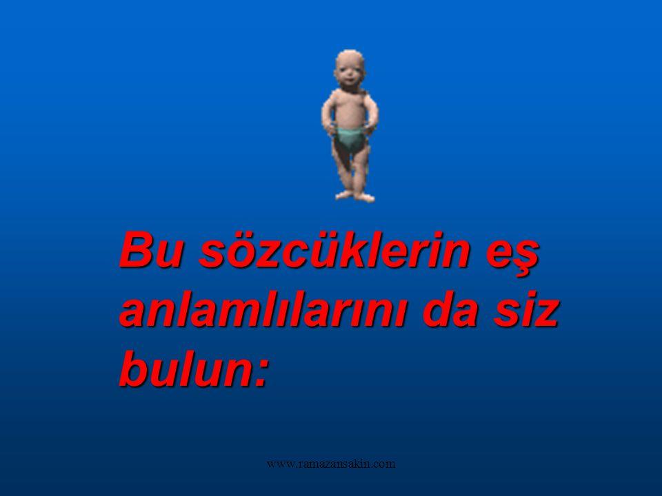 www.ramazansakin.com EŞ ANLAMLI SÖZCÜKLER Yazılışları farklı, anlamları aynı olan sözcüklere, eş anlamlı sözcükler sözcükler denir. Örnek: vazife – gö