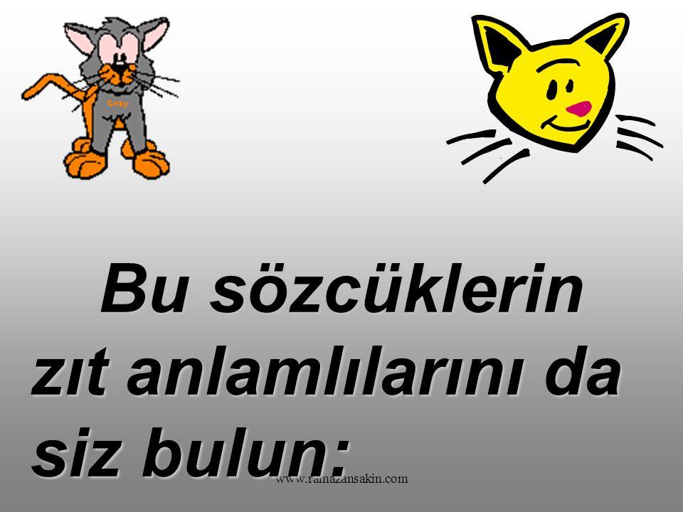 www.ramazansakin.com KARŞIT ( ZIT ) ANLAMLI SÖZCÜKLER Anlam bakımından birbirinin karşıtı durumunda bulunan sözcüklere zıt anlamlı sözcükler sözcükler