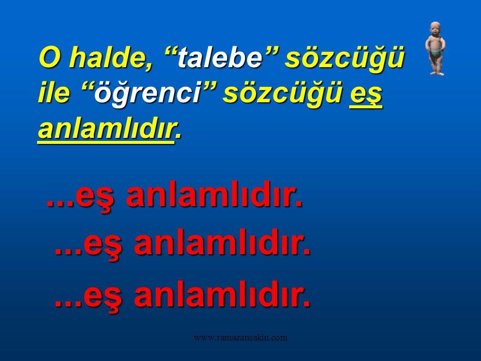 """www.ramazansakin.com Öğrenciler okula geldiler. Talebeler okula geldiler. """"Talebeler"""" """"Talebeler"""" sözcüğü ile """"Öğrenciler"""" sözcüğünün anlamları aynıdı"""
