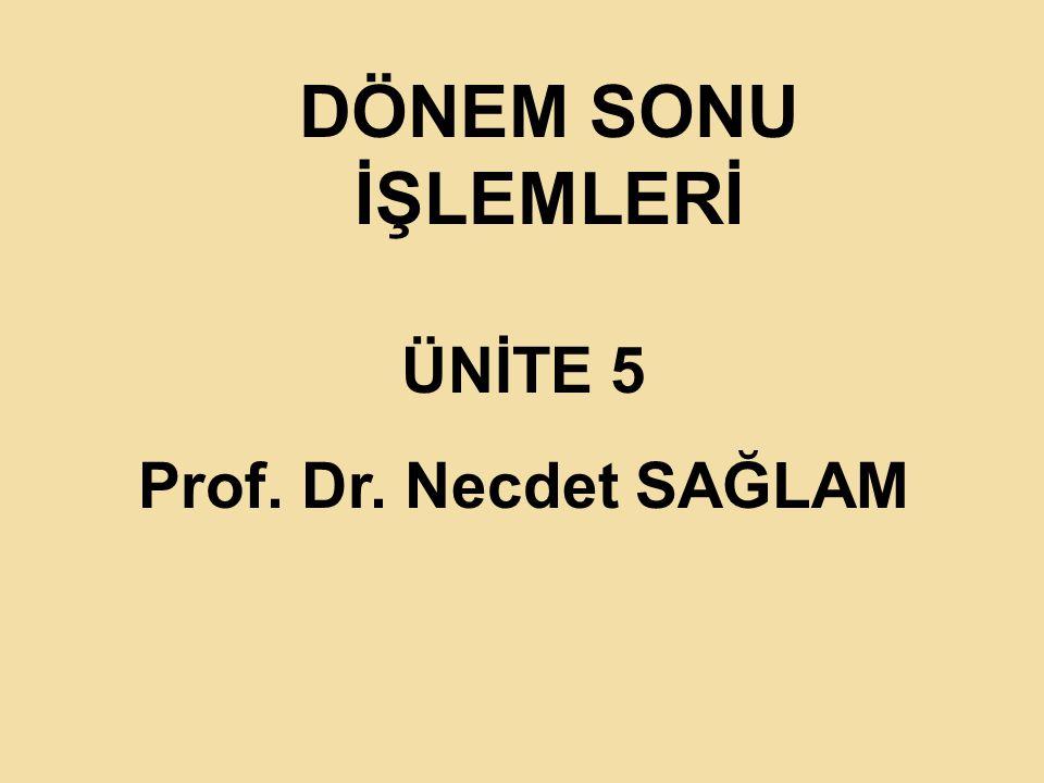 DÖNEM SONU İŞLEMLERİ ÜNİTE 5 Prof. Dr. Necdet SAĞLAM