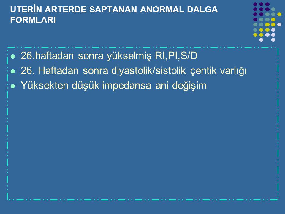 UTERİN ARTERDE SAPTANAN NORMAL DALGA FORMLARI İlk trimestirde belirgin diastolik komponent normaldir. İlk trimestirin sonlarına doğru yükselmiş S/D,az