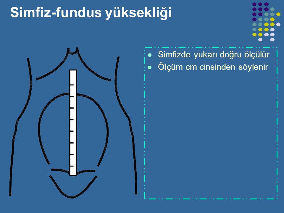 Fundusun değerlendirilmesi Fundus yüksekliği gebelik büyüdükçe artar Fundus ölçülerek gebelik haftası tahmin edilebilir 