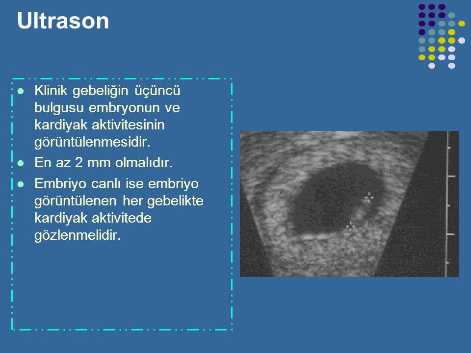 Ultrason Klinik gebeliğin ikinci bulgusu yolk kesesinin görüntülenmesidir. 5 mm çaptadır. Gebelik tanısının daha güvenli olmasını sağlar.
