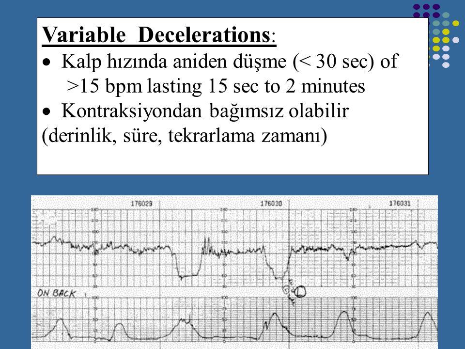 Geç deselerasyon nedenleri Maternal hipotansiyon (s.p. epidural) Aşırı uterine aktivite (oksitosin veya misoprostil ile hyperstimulasyon) Plasental di