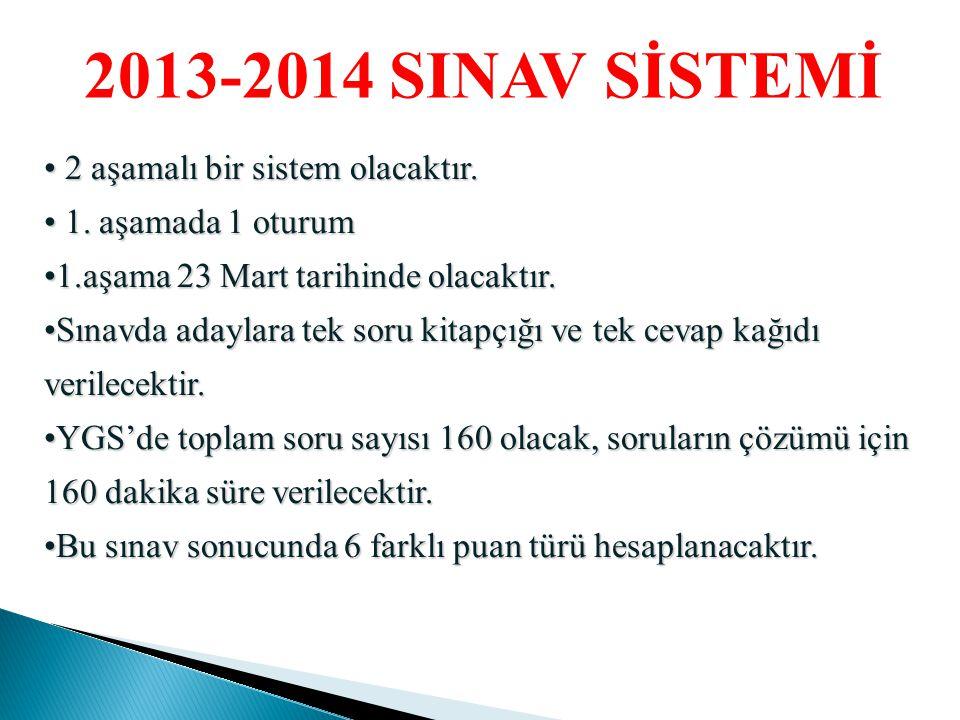 2013-2014 SINAV SİSTEMİ 2 aşamalı bir sistem olacaktır.