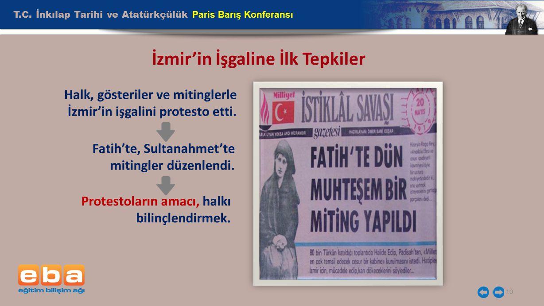 T.C. İnkılap Tarihi ve Atatürkçülük Paris Barış Konferansı 10 İzmir'in İşgaline İlk Tepkiler Halk, gösteriler ve mitinglerle İzmir'in işgalini protest