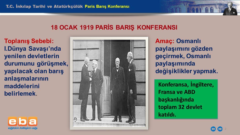 2 18 OCAK 1919 PARİS BARIŞ KONFERANSI Toplanış Sebebi: I.Dünya Savaşı'nda yenilen devletlerin durumunu görüşmek, yapılacak olan barış anlaşmalarının m