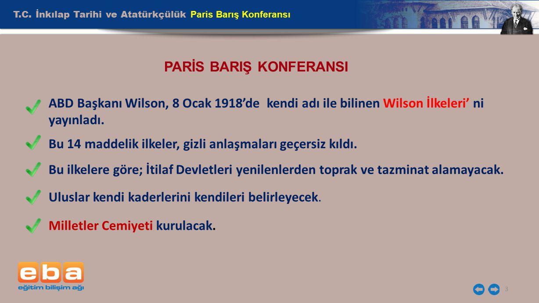 T.C. İnkılap Tarihi ve Atatürkçülük Paris Barış Konferansı 3 PARİS BARIŞ KONFERANSI ABD Başkanı Wilson, 8 Ocak 1918'de kendi adı ile bilinen Wilson İl