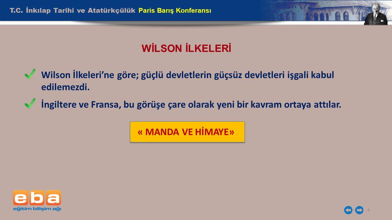 T.C. İnkılap Tarihi ve Atatürkçülük Paris Barış Konferansı 4 WİLSON İLKELERİ Wilson İlkeleri'ne göre; güçlü devletlerin güçsüz devletleri işgali kabul