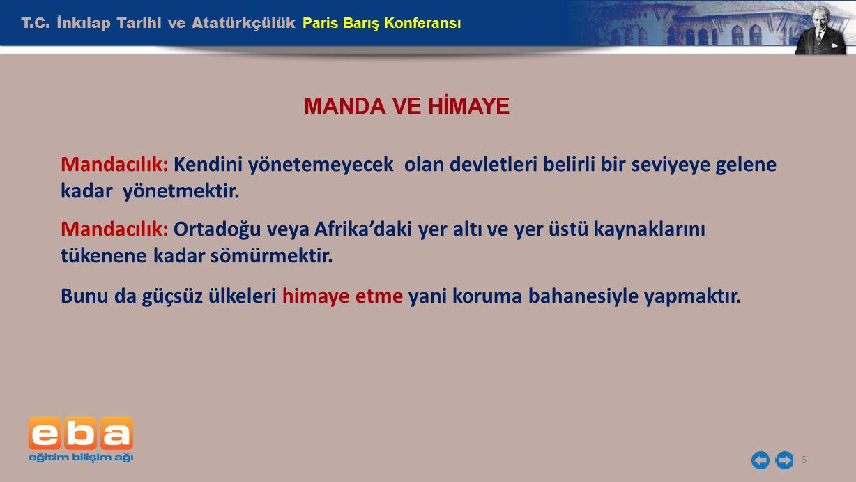 T.C. İnkılap Tarihi ve Atatürkçülük Paris Barış Konferansı 5 MANDA VE HİMAYE Mandacılık: Kendini yönetemeyecek olan devletleri belirli bir seviyeye ge