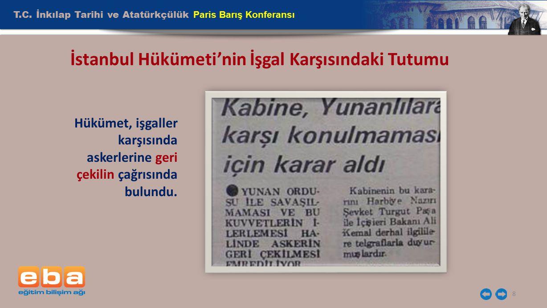T.C. İnkılap Tarihi ve Atatürkçülük Paris Barış Konferansı 8 İstanbul Hükümeti'nin İşgal Karşısındaki Tutumu Hükümet, işgaller karşısında askerlerine