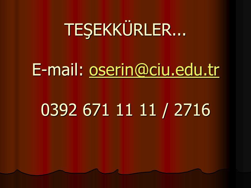 TEŞEKKÜRLER... E-mail: oserin@ciu.edu.tr 0392 671 11 11 / 2716 oserin@ciu.edu.tr