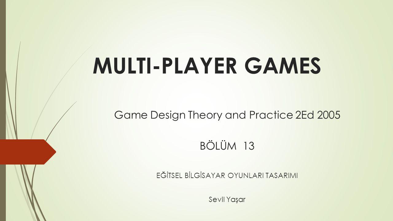 MULTI-PLAYER GAMES Game Design Theory and Practice 2Ed 2005 BÖLÜM 13 EĞİTSEL BİLGİSAYAR OYUNLARI TASARIMI Sevil Yaşar