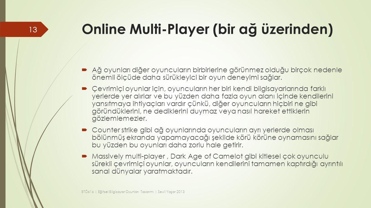 Online Multi-Player (bir ağ üzerinden)  Ağ oyunları diğer oyuncuların birbirlerine görünmez olduğu birçok nedenle önemli ölçüde daha sürükleyici bir