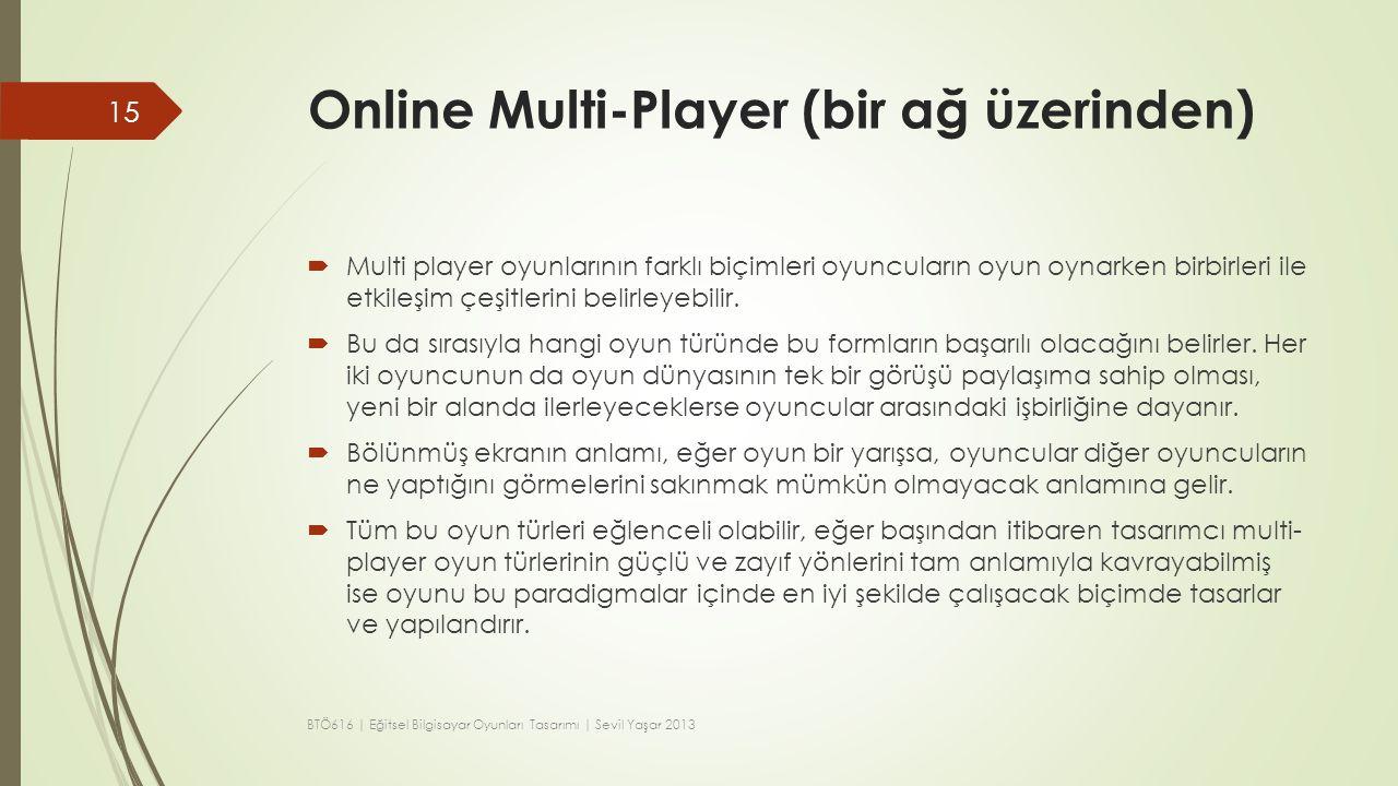 Online Multi-Player (bir ağ üzerinden)  Multi player oyunlarının farklı biçimleri oyuncuların oyun oynarken birbirleri ile etkileşim çeşitlerini beli