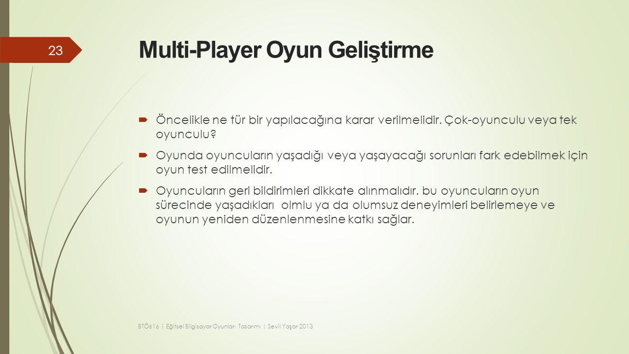 Multi-Player Oyun Geliştirme  Öncelikle ne tür bir yapılacağına karar verilmelidir. Çok-oyunculu veya tek oyunculu?  Oyunda oyuncuların yaşadığı vey