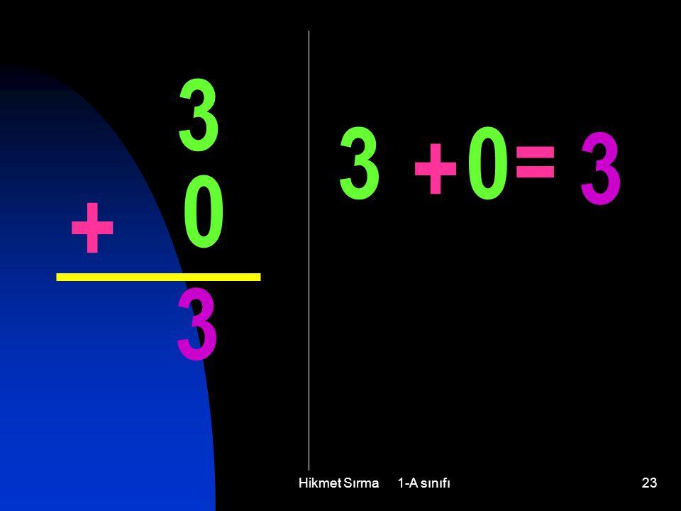 Hikmet Sırma 1-A sınıfı23 3 0 + 3 3 + 0 = 3