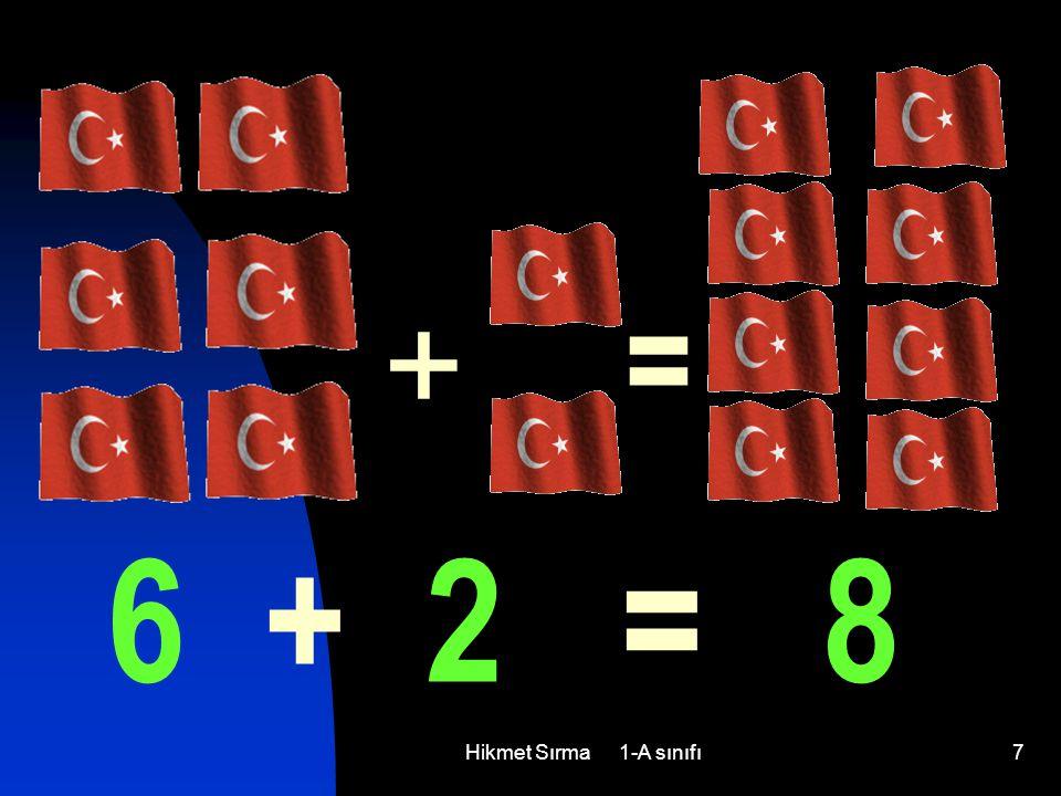 Hikmet Sırma 1-A sınıfı7 6 + 2 = 8 + =