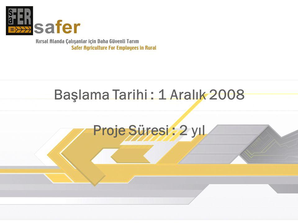 Başlama Tarihi : 1 Aralık 2008 Proje Süresi : 2 yıl