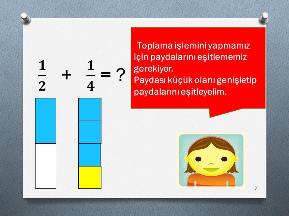 Toplama işlemini yapmamız için paydalarını eşitlememiz gerekiyor. Paydası küçük olanı genişletip paydalarını eşitleyelim. 8