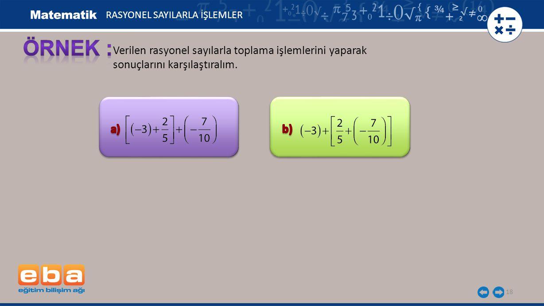 Verilen rasyonel sayılarla toplama işlemlerini yaparak sonuçlarını karşılaştıralım. 18 RASYONEL SAYILARLA İŞLEMLER
