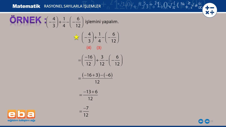 işlemini yapalım. 26 (3) (4) RASYONEL SAYILARLA İŞLEMLER