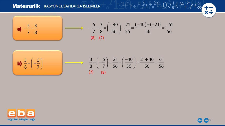 30 (8) (7) (8) (7) RASYONEL SAYILARLA İŞLEMLER