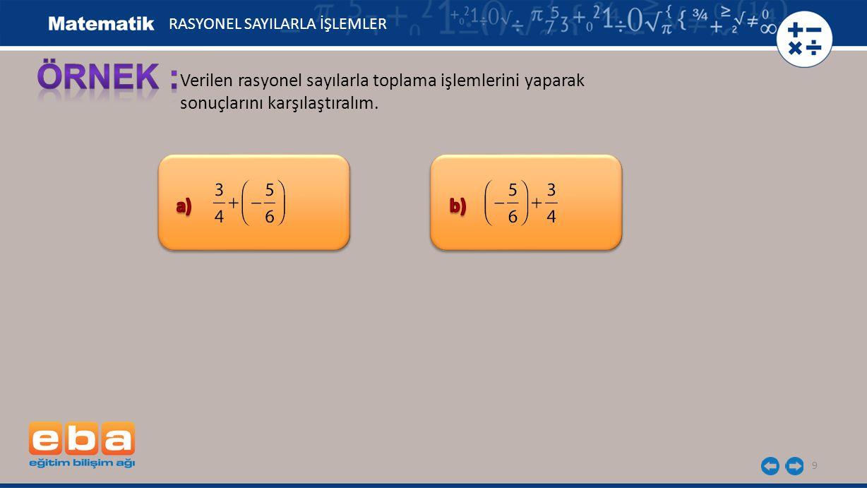 Verilen rasyonel sayılarla toplama işlemlerini yaparak sonuçlarını karşılaştıralım. 9 RASYONEL SAYILARLA İŞLEMLER
