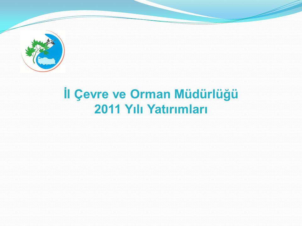 İl Çevre ve Orman Müdürlüğü 2011 Yılı Yatırımları
