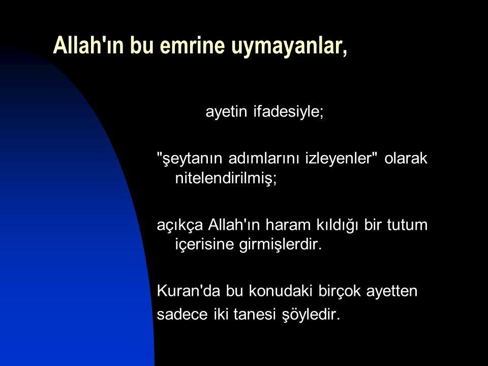 Allah'ın bu emrine uymayanlar, ayetin ifadesiyle;