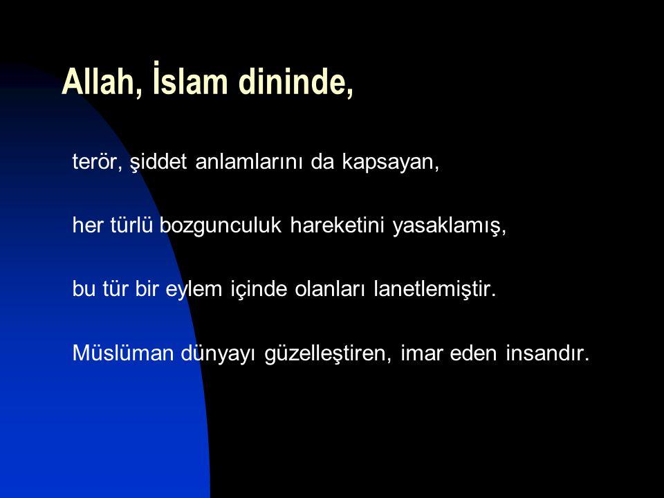 Allah, İslam dininde, terör, şiddet anlamlarını da kapsayan, her türlü bozgunculuk hareketini yasaklamış, bu tür bir eylem içinde olanları lanetlemişt