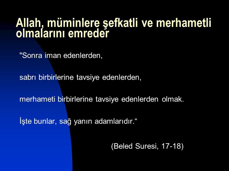 Allah, müminlere şefkatli ve merhametli olmalarını emreder