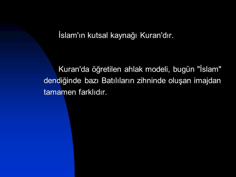 İslam'ın kutsal kaynağı Kuran'dır. Kuran'da öğretilen ahlak modeli, bugün