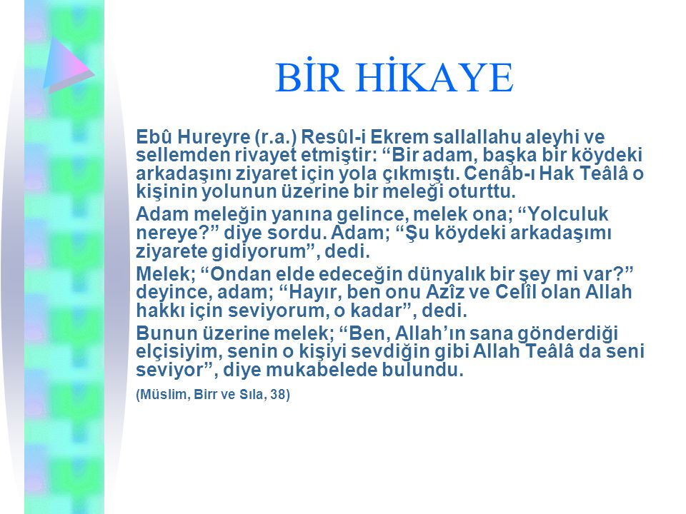 """BİR HİKAYE Ebû Hureyre (r.a.) Resûl-i Ekrem sallallahu aleyhi ve sellemden rivayet etmiştir: """"Bir adam, başka bir köydeki arkadaşını ziyaret için yola"""