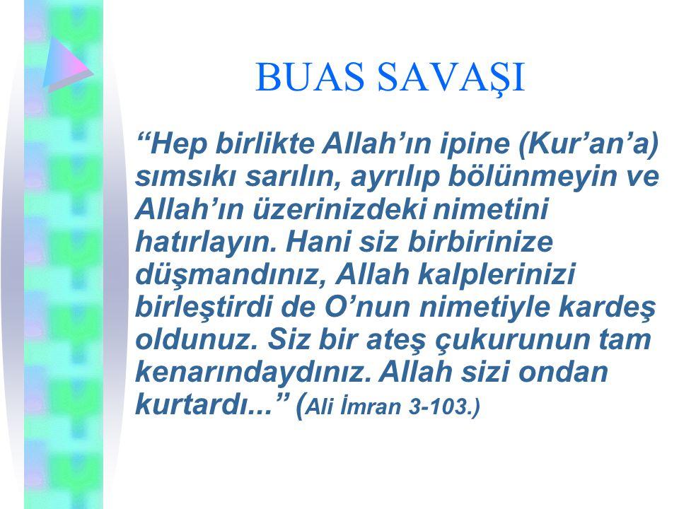 """BUAS SAVAŞI """"Hep birlikte Allah'ın ipine (Kur'an'a) sımsıkı sarılın, ayrılıp bölünmeyin ve Allah'ın üzerinizdeki nimetini hatırlayın. Hani siz birbiri"""