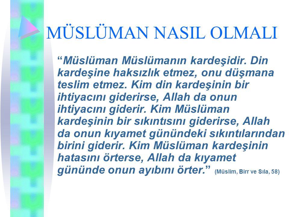 """MÜSLÜMAN NASIL OLMALI """"Müslüman Müslümanın kardeşidir. Din kardeşine haksızlık etmez, onu düşmana teslim etmez. Kim din kardeşinin bir ihtiyacını gide"""