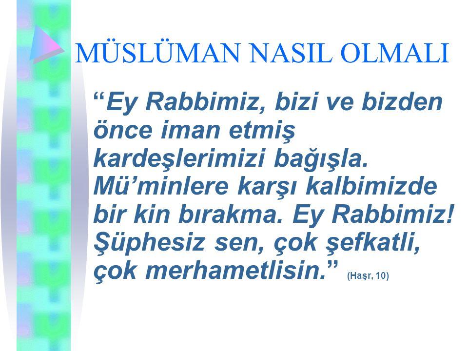 """MÜSLÜMAN NASIL OLMALI """"Ey Rabbimiz, bizi ve bizden önce iman etmiş kardeşlerimizi bağışla. Mü'minlere karşı kalbimizde bir kin bırakma. Ey Rabbimiz! Ş"""