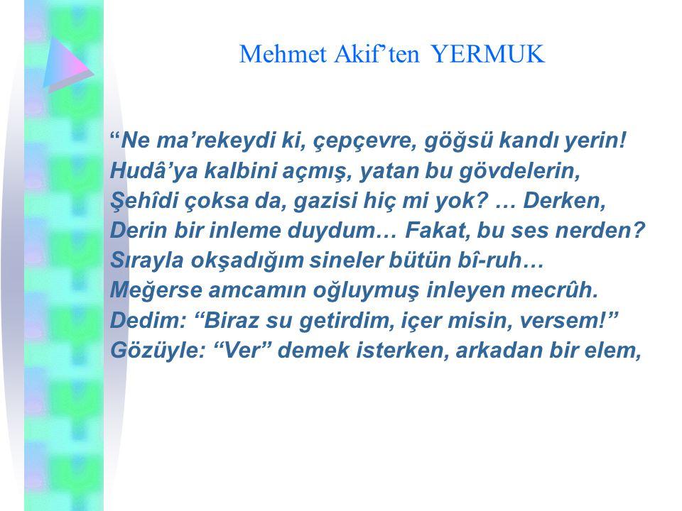 """Mehmet Akif'ten YERMUK """"Ne ma'rekeydi ki, çepçevre, göğsü kandı yerin! Hudâ'ya kalbini açmış, yatan bu gövdelerin, Şehîdi çoksa da, gazisi hiç mi yok?"""