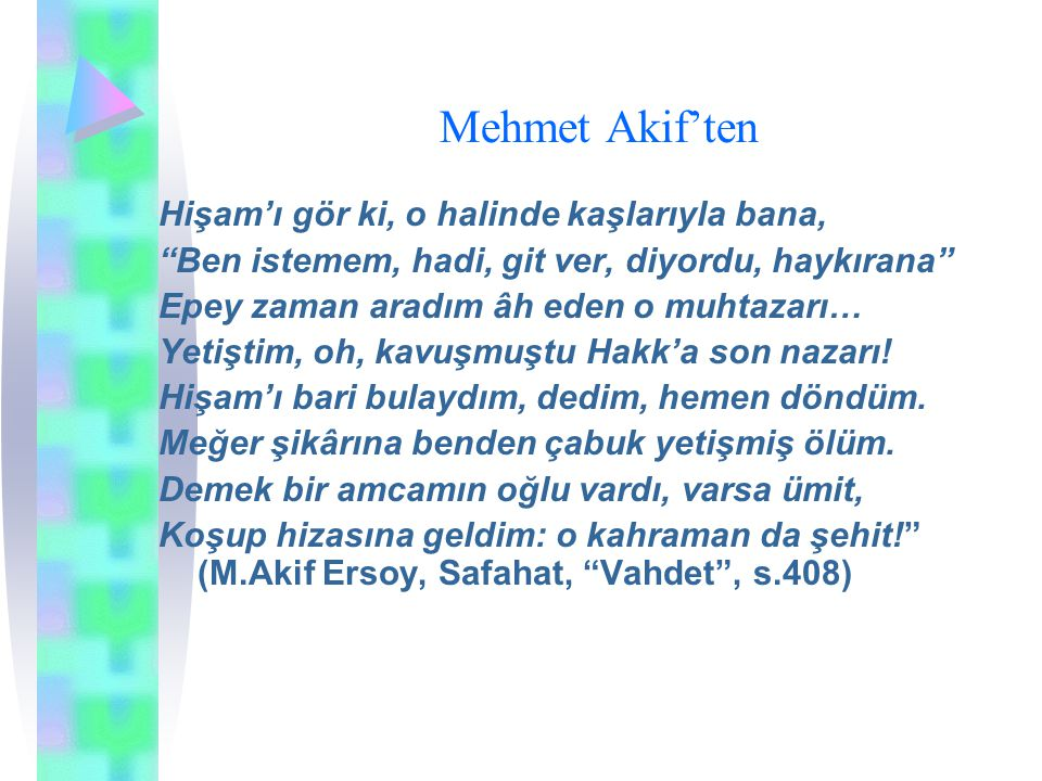 """Mehmet Akif'ten Hişam'ı gör ki, o halinde kaşlarıyla bana, """"Ben istemem, hadi, git ver, diyordu, haykırana"""" Epey zaman aradım âh eden o muhtazarı… Yet"""