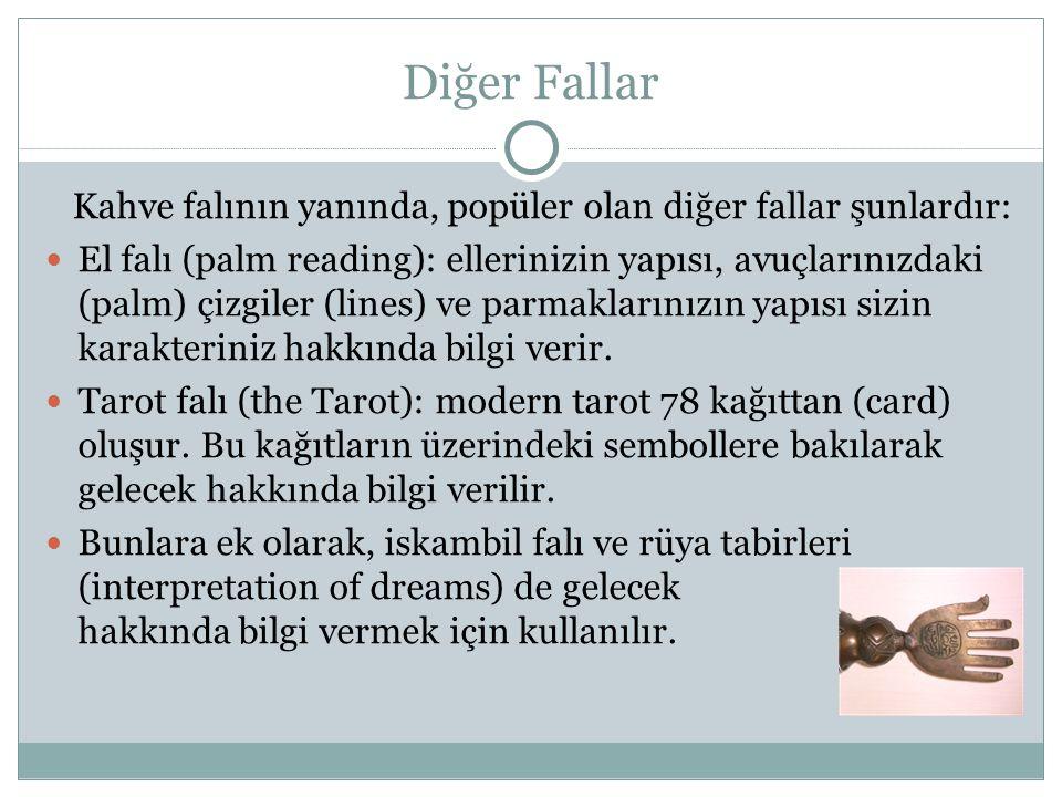 Diğer Fallar Kahve falının yanında, popüler olan diğer fallar şunlardır: El falı (palm reading): ellerinizin yapısı, avuçlarınızdaki (palm) çizgiler (