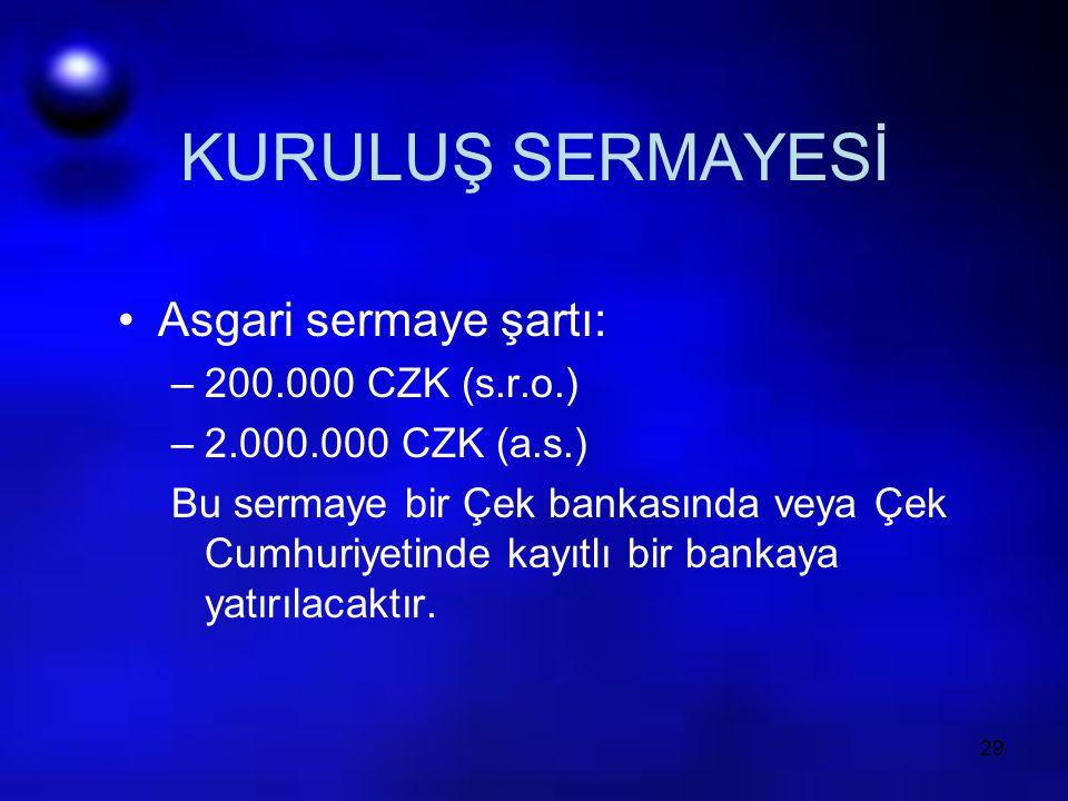 29 KURULUŞ SERMAYESİ Asgari sermaye şartı: –200.000 CZK (s.r.o.) –2.000.000 CZK (a.s.) Bu sermaye bir Çek bankasında veya Çek Cumhuriyetinde kayıtlı b