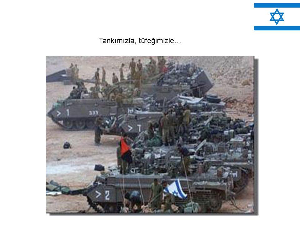 Tankımızla, tüfeğimizle…