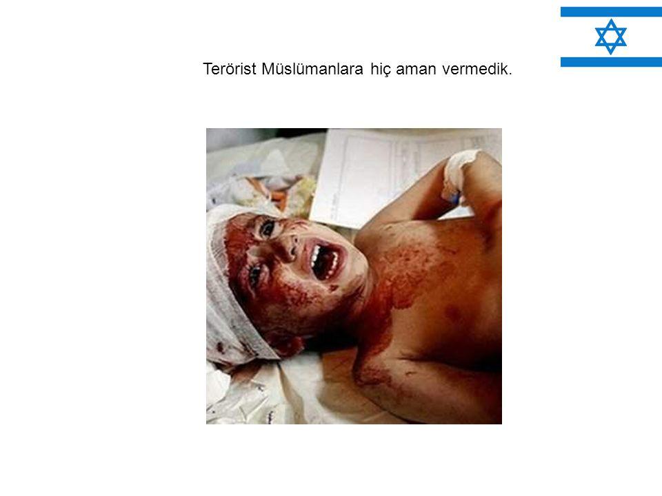 Terörist Müslümanlara hiç aman vermedik.