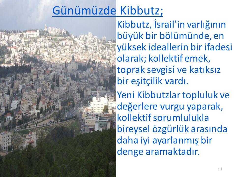 Günümüzde Kibbutz; Kibbutz, İsrail'in varlığının büyük bir bölümünde, en yüksek ideallerin bir ifadesi olarak; kollektif emek, toprak sevgisi ve katık
