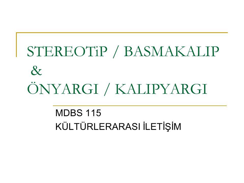 STEREOTiP / BASMAKALIP & ÖNYARGI / KALIPYARGI MDBS 115 KÜLTÜRLERARASI İLETİŞİM