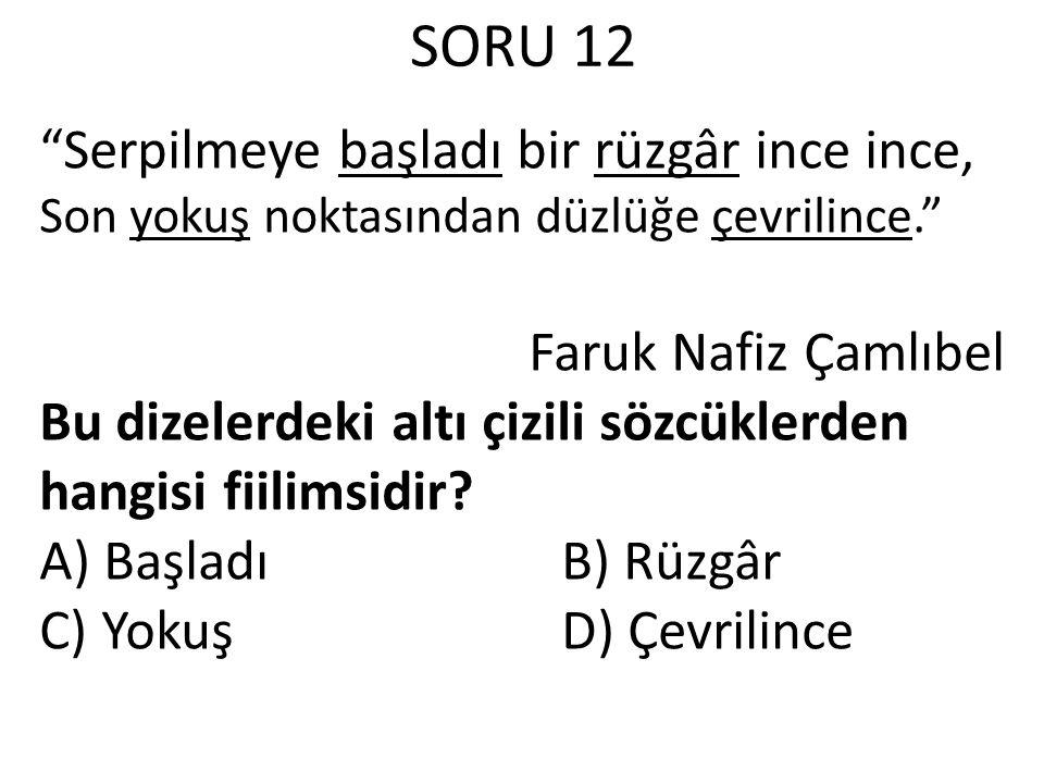 """SORU 12 """"Serpilmeye başladı bir rüzgâr ince ince, Son yokuş noktasından düzlüğe çevrilince."""" Faruk Nafiz Çamlıbel Bu dizelerdeki altı çizili sözcükler"""